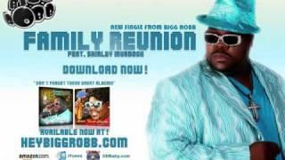 Family Reunion-BIGG ROBB ft Shirley Murdock