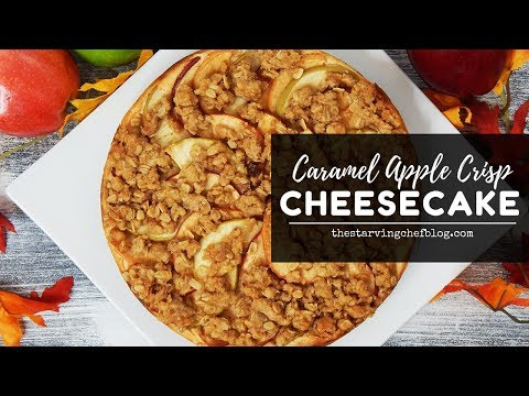 Caramel Apple Crisp Cheesecake   The Starving Chef