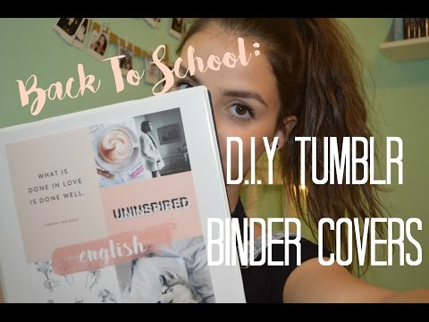 BACK TO SCHOOL: DIY TUMBLR BINDER COVER!