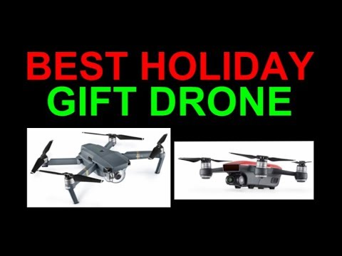 Best Gift Drone for Christmas DJI Spark and Mavic Pro Holiday Drones Present