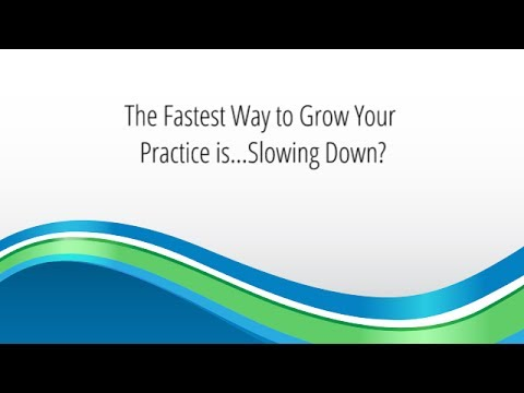 The Fastest Way to Grow Your Practice is…Slowing Down?
