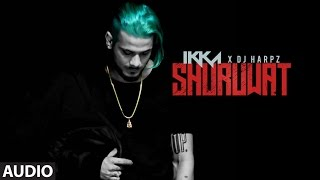 IKKA: Shuruwat Full Audio Song | DJ HARPZ | New Song 2017