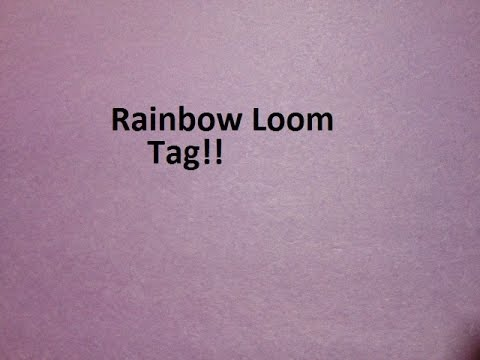 Rainbow Loom Tag!!