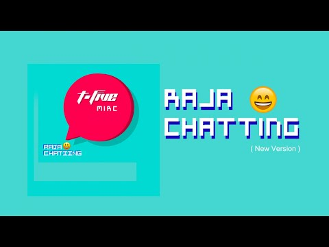 T-Five Raja Chatting (New Version)