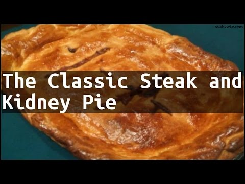 Recipe The Classic Steak and Kidney Pie