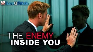 The Enemy Inside You ᴴᴰ | Powerful Reminder