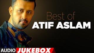 BEST OF ATIF ASLAM | TOP 10 BOLLYWOOD SONGS | JUKEBOX 2018