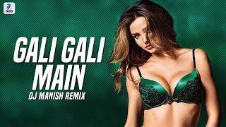 Gali Gali (Remix) , DJ Manish , Neha Kakkar , Mouni Roy , KGF