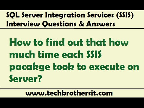 SSIS Interview - How to find out that how much time each SSIS pacakge took to execute on Server