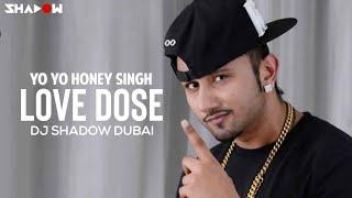 Love Dose | Yo Yo Honey Singh | Dj Shadow Dubai Remix | Full Video HD