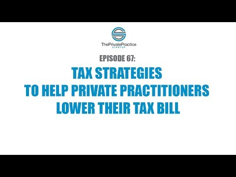 TAX STRATEGIES TO HELP PRIVATE PRACTITIONERS LOWER THEIR TAX BILL