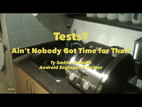 Enabling Android Teams: Tests? Ain't Nobody Got Time For That! by Ty Smith