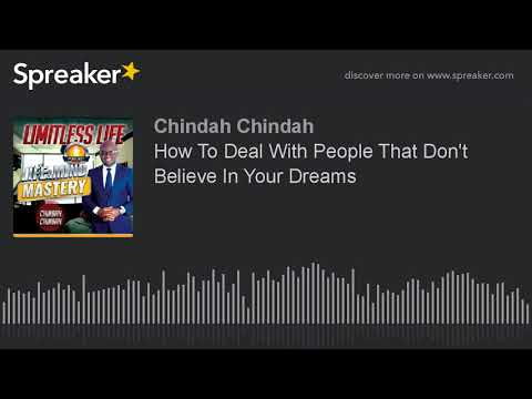 How To Deal With People That Don't Believe In Your Dreams