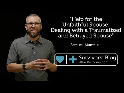 Help for the Unfaithful Spouse: Dealing with a Traumatized and Betrayed Spouse