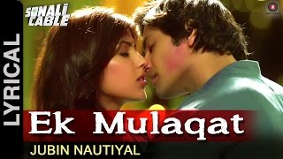 Ek Mulaqat Lyrical Video | Sonali Cable | Ali Fazal & Rhea Chakraborty | Jubin Nautiyal