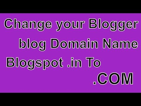 How to change your Blogger blog Domain Name Blogspot.in To .COM