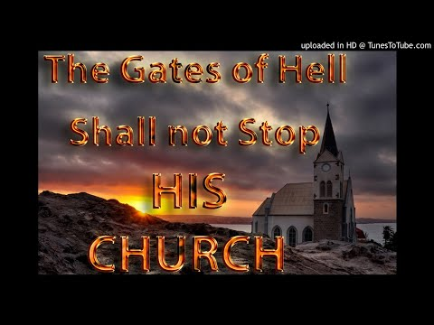 The Gates of Hell Shall Not Stop HIS CHURCH (THIS MESSAGE IS SERIOUS!)