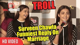 Surveen Chawla Funniest Reply On Marriage | Funniest Media Troll