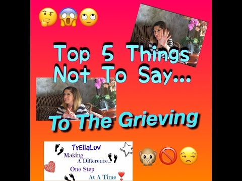 Top 5 Things You Don't Say To A Grieving Person