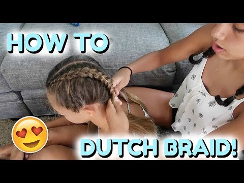 HOW TO DUTCH BRAID! MY BEST FRIEND ELIZABETH SHOWS YOU HOW