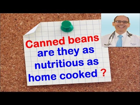 Canned beans : are they as nutritious as home cooked?  Dr.Michael Greger