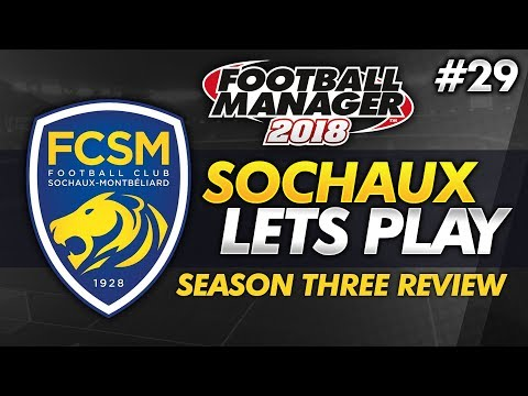 FC Sochaux - Episode 29: Season 3 Review   Football Manager 2018 Lets Play