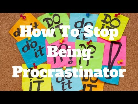 How To Stop Being Procrastinator
