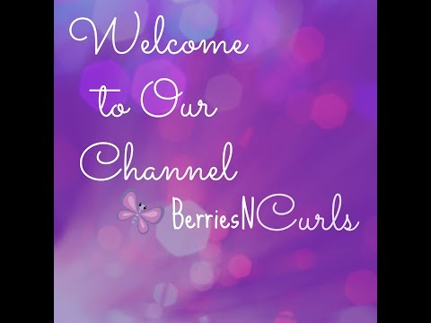 WELCOME TO OUR CHANNEL: BerriesNCurls