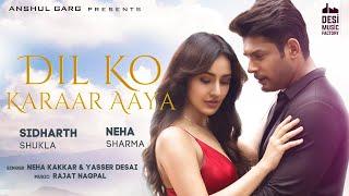 Dil Ko Karaar Aaya - Sidharth Shukla \u0026 Neha Sharma | Neha Kakkar \u0026 YasserDesai | Rajat Nagpal | Rana