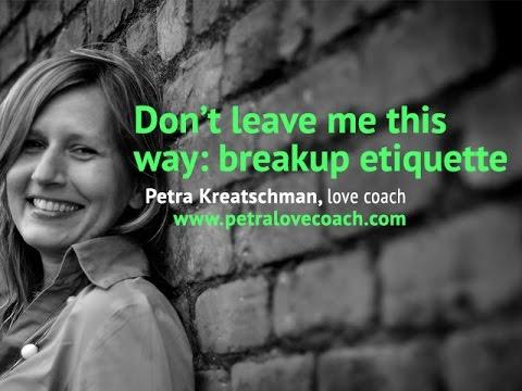 Don't leave me this way: breakup etiquette - Petralovecoach.com