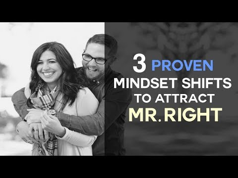 3 Proven Mindset Shifts To Attract Mr. Right
