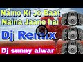 Download Naino_Ki_Jo_Baat_Naina_Jaane_Hai_[BASS_BOOSTED]___Hard_Bass_Mix___Dj_Remix___By_Dj__ sunny__ alwar MP3,3GP,MP4