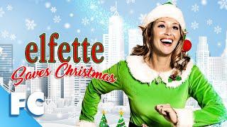 Elfette Saves Christmas (2019)   Full Christmas Comedy Movie