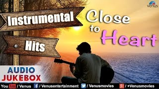 Close To Heart - Best Hindi Instrumental Film Hits    Audio Jukebox