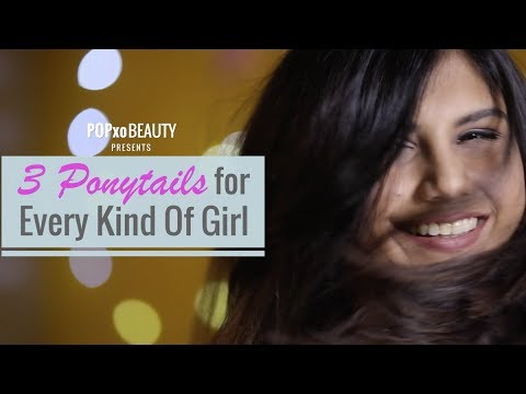 3 Ponytails For Every Kind Of Girl - POPxo Beauty