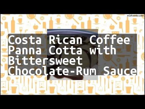 Recipe Costa Rican Coffee Panna Cotta with Bittersweet Chocolate-Rum Sauce