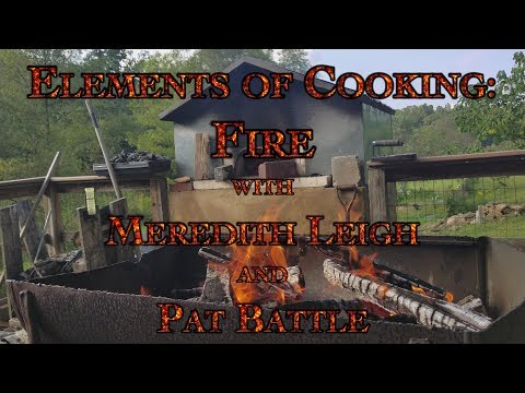 Elements of Cooking: Fire with Meredith Leigh and Pat Battle