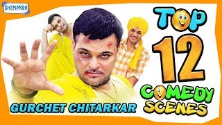 Top 12 Comedy Videos | Gurchet Chitarkar | New Punjabi Comedy Scenes 2018 | HD