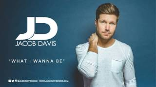 """Jacob Davis """"What I Wanna Be"""" Official Audio"""