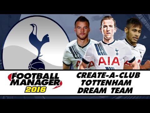 Football Manager 2016 | Create A Club | Dream Team | Tottenham