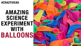 Amazing Science Experiment with Balloons | Simple and Easy Science Project | Crazy Ideas