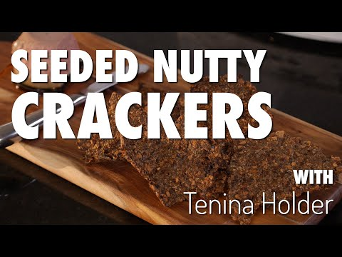 Seeded Nutty Crackers - Tenina Holder, Cooking with Tenina