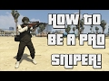GTA 5 ONLINE - HOW TO BE A PRO SNIPER! Better than Reconcile mE (Just joking)