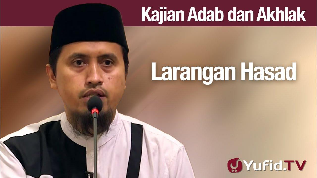 Kajian Adab dan Akhlak: Larangan Hasad - Ustadz Abdullah Zaen, Lc., MA