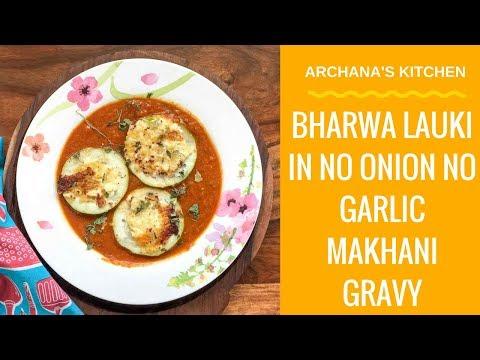 Bharwa Lauki Recipe In No Onion No Garlic Makhani Gravy
