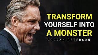 TRANSFORM YOURSELF INTO A MONSTER | Jordan Peterson Motivation
