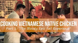 "VIETNAMESE NATIVE CHICKEN PART 1 - "" The Epic Fail Experience"""