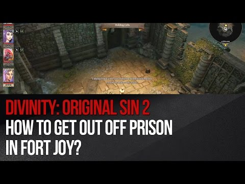 Divinity: Original Sin 2 - How to get out off prison in Fort Joy?