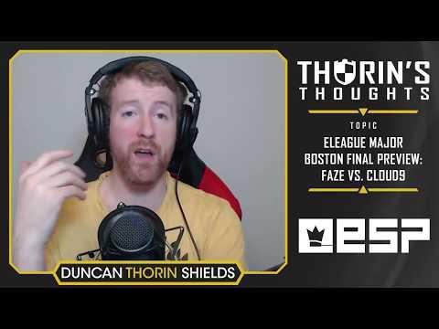 Thorin's Thoughts - ELEAGUE Major Boston Final Preview: FaZe vs. Cloud9 (CS:GO)