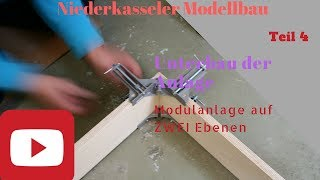 Modellbahn Spur N Anlage auf ZWEI Ebenen Teil 4 HD Unterbau der Modulanlage